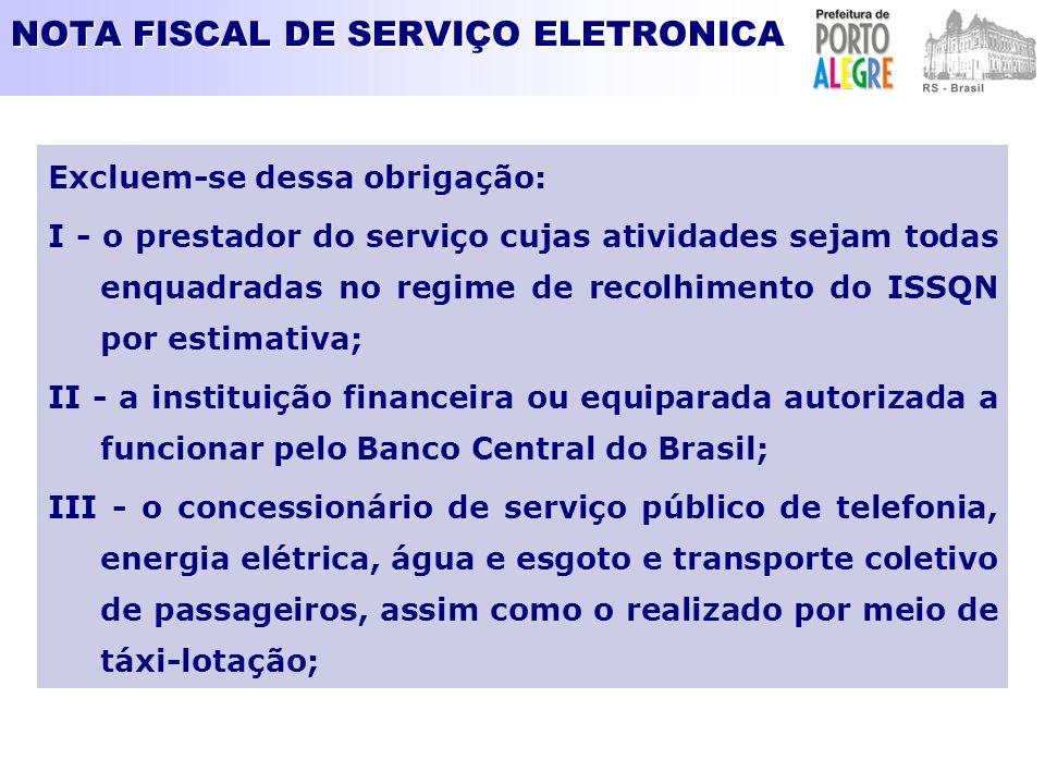 NOTA FISCAL DE SERVIÇO ELETRONICA Excluem-se dessa obrigação: I - o prestador do serviço cujas atividades sejam todas enquadradas no regime de recolhi