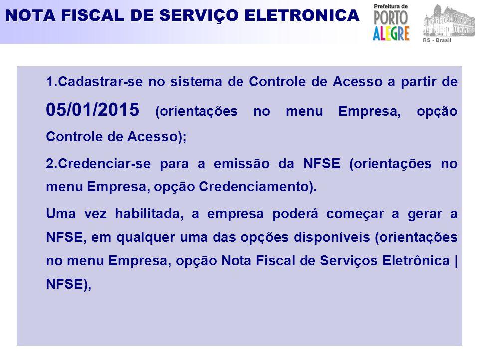 NOTA FISCAL DE SERVIÇO ELETRONICA 1.Cadastrar-se no sistema de Controle de Acesso a partir de 05/01/2015 (orientações no menu Empresa, opção Controle