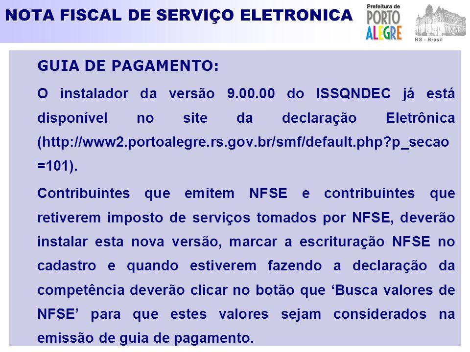 GUIA DE PAGAMENTO: O instalador da versão 9.00.00 do ISSQNDEC já está disponível no site da declaração Eletrônica (http://www2.portoalegre.rs.gov.br/s