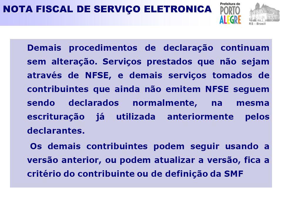 NOTA FISCAL DE SERVIÇO ELETRONICA Demais procedimentos de declaração continuam sem alteração. Serviços prestados que não sejam através de NFSE, e dema