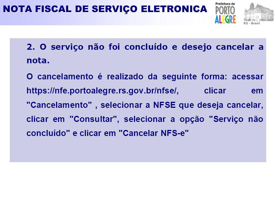 NOTA FISCAL DE SERVIÇO ELETRONICA 2. O serviço não foi concluído e desejo cancelar a nota. O cancelamento é realizado da seguinte forma: acessar https