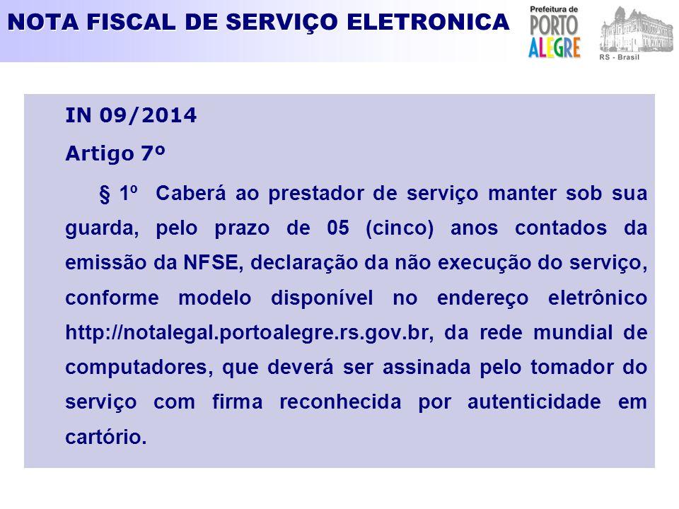 NOTA FISCAL DE SERVIÇO ELETRONICA IN 09/2014 Artigo 7º § 1º Caberá ao prestador de serviço manter sob sua guarda, pelo prazo de 05 (cinco) anos contad