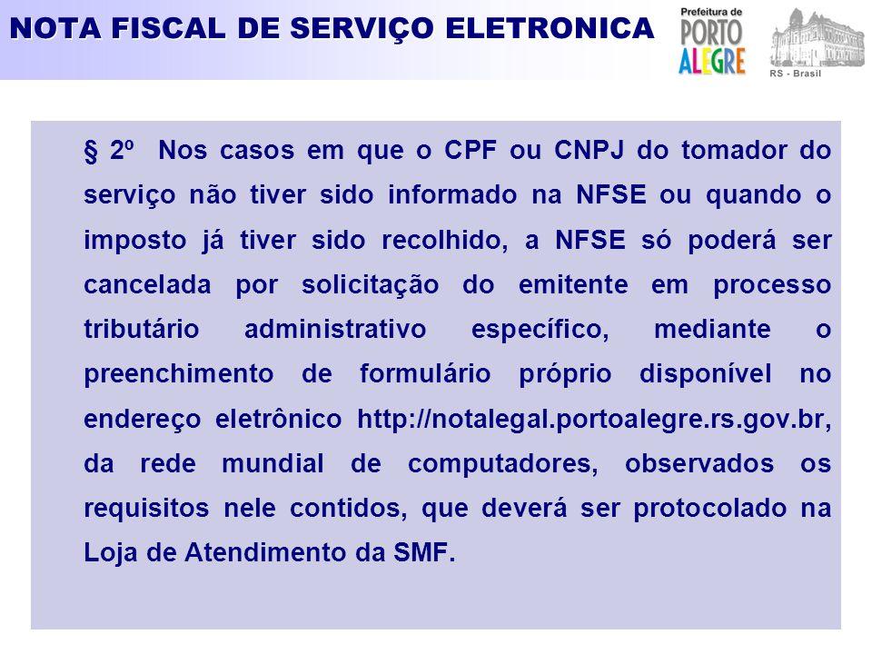 NOTA FISCAL DE SERVIÇO ELETRONICA § 2º Nos casos em que o CPF ou CNPJ do tomador do serviço não tiver sido informado na NFSE ou quando o imposto já ti