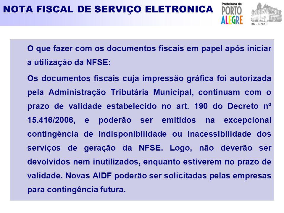 NOTA FISCAL DE SERVIÇO ELETRONICA O que fazer com os documentos fiscais em papel após iniciar a utilização da NFSE: Os documentos fiscais cuja impress