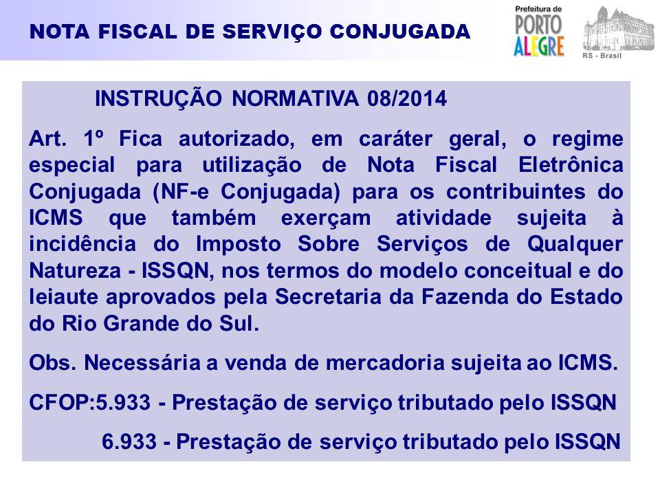 NOTA FISCAL DE SERVIÇO CONJUGADA INSTRUÇÃO NORMATIVA 08/2014 Art. 1º Fica autorizado, em caráter geral, o regime especial para utilização de Nota Fisc