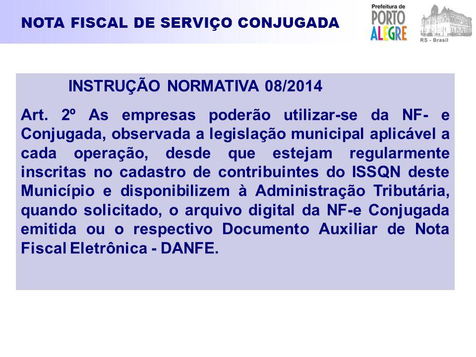 NOTA FISCAL DE SERVIÇO CONJUGADA INSTRUÇÃO NORMATIVA 08/2014 Art. 2º As empresas poderão utilizar-se da NF- e Conjugada, observada a legislação munici