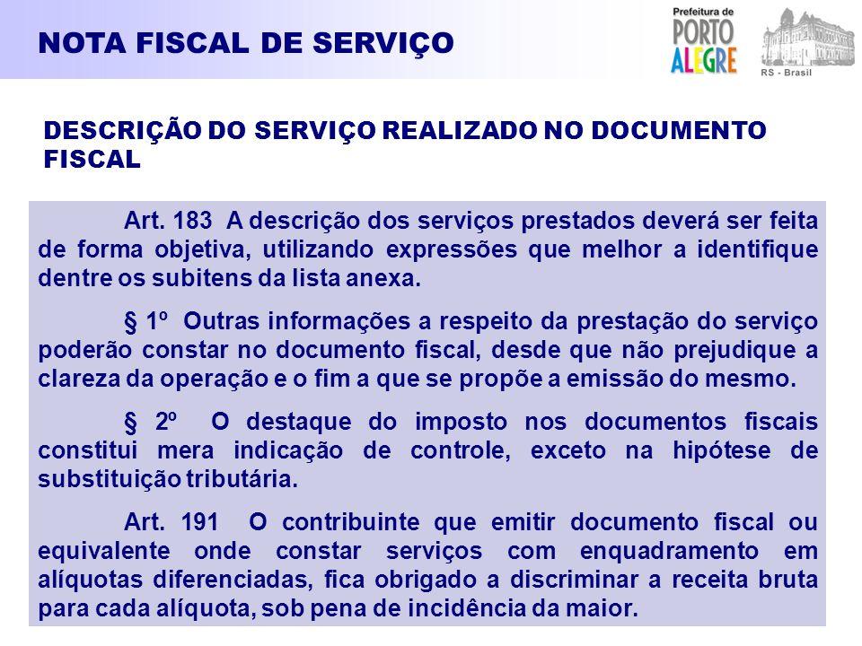 NOTA FISCAL DE SERVIÇO Art. 183 A descrição dos serviços prestados deverá ser feita de forma objetiva, utilizando expressões que melhor a identifique