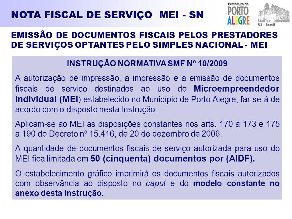 INSTRUÇÃO NORMATIVA SMF Nº 10/2009 A autorização de impressão, a impressão e a emissão de documentos fiscais de serviço destinados ao uso do Microempr