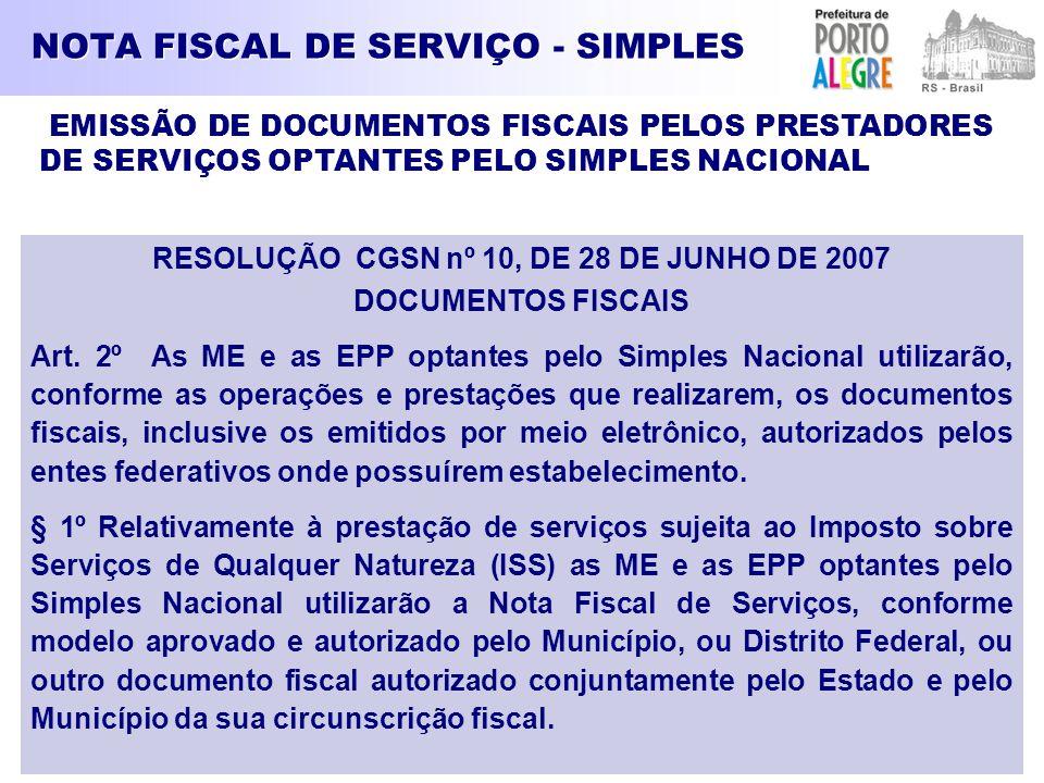 NOTA FISCAL DE SERVIÇO - SIMPLES RESOLUÇÃO CGSN nº 10, DE 28 DE JUNHO DE 2007 DOCUMENTOS FISCAIS Art. 2º As ME e as EPP optantes pelo Simples Nacional