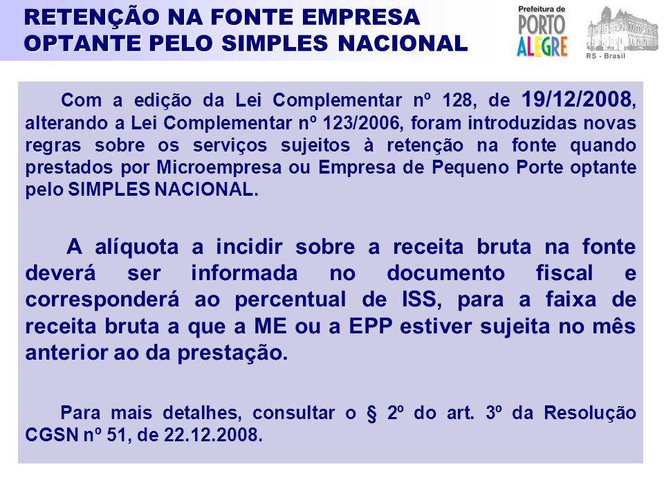 RETENÇÃO NA FONTE EMPRESA OPTANTE PELO SIMPLES NACIONAL Com a edição da Lei Complementar nº 128, de 19/12/2008, alterando a Lei Complementar nº 123/20