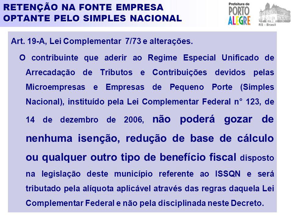 RETENÇÃO NA FONTE EMPRESA OPTANTE PELO SIMPLES NACIONAL Art. 19-A, Lei Complementar 7/73 e alterações. O contribuinte que aderir ao Regime Especial Un