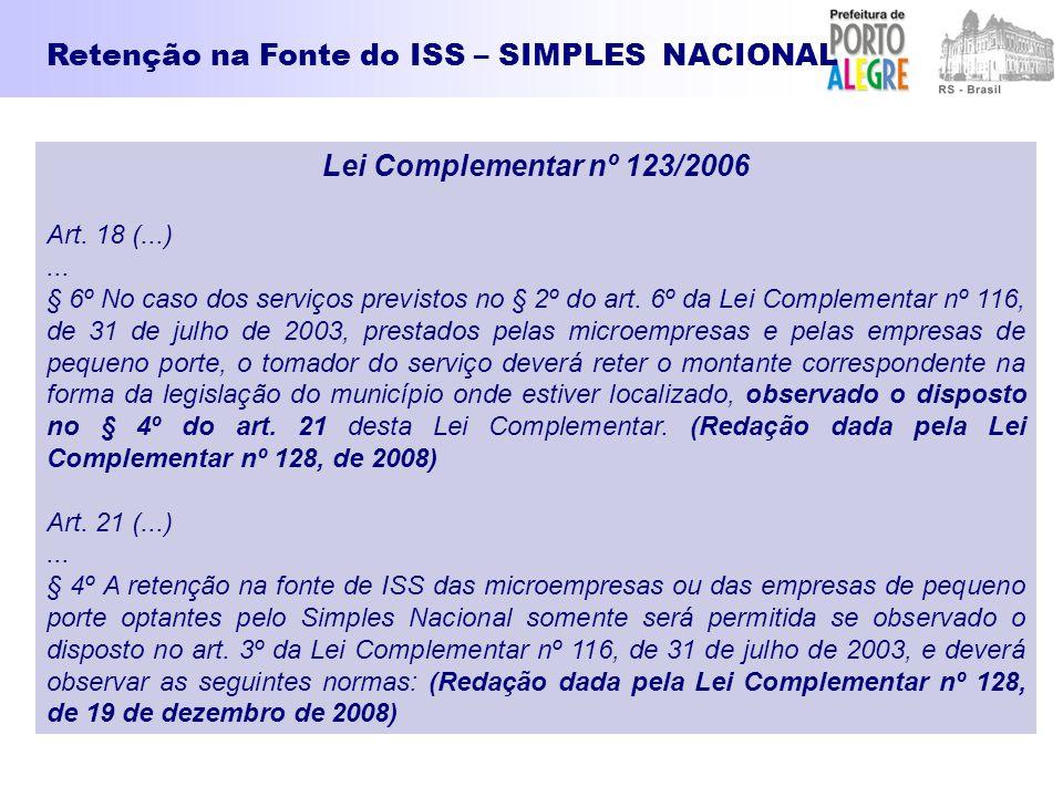 Lei Complementar nº 123/2006 Art. 18 (...)... § 6º No caso dos serviços previstos no § 2º do art. 6º da Lei Complementar nº 116, de 31 de julho de 200