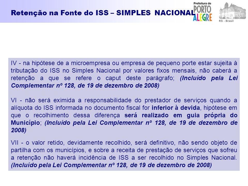 IV - na hipótese de a microempresa ou empresa de pequeno porte estar sujeita à tributação do ISS no Simples Nacional por valores fixos mensais, não ca