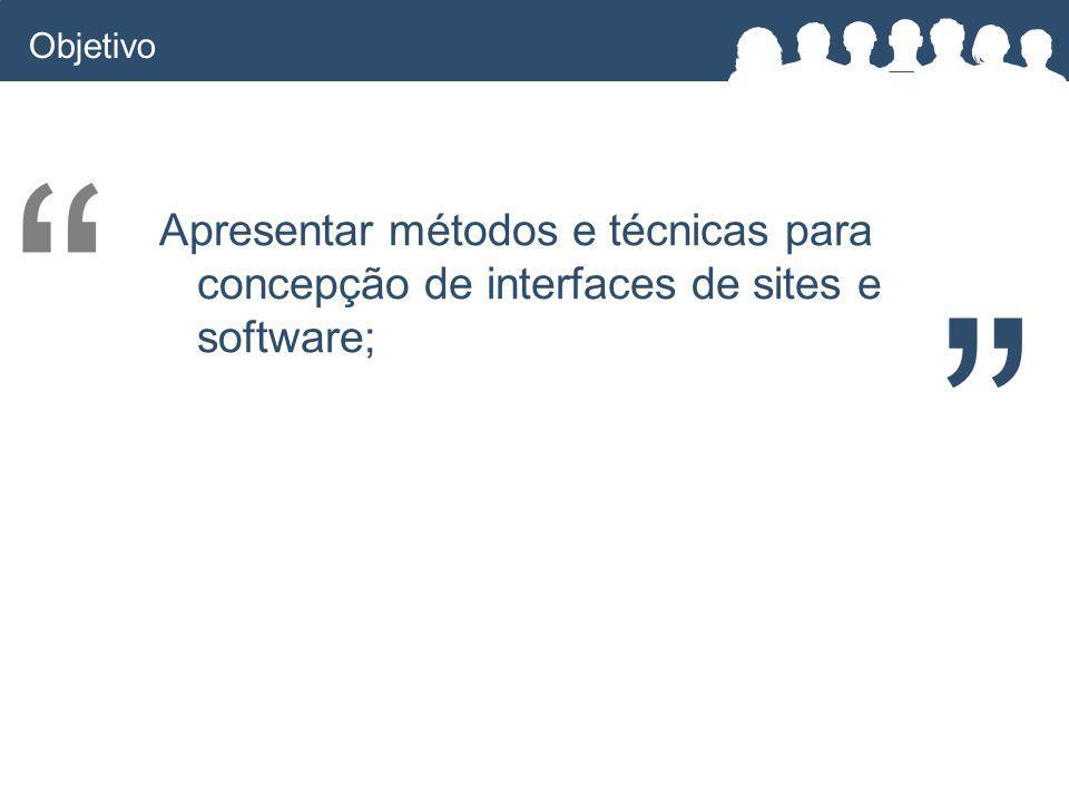 Apresentar métodos e técnicas para concepção de interfaces de sites e software; Objetivo