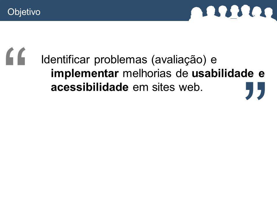 Identificar problemas (avaliação) e implementar melhorias de usabilidade e acessibilidade em sites web.