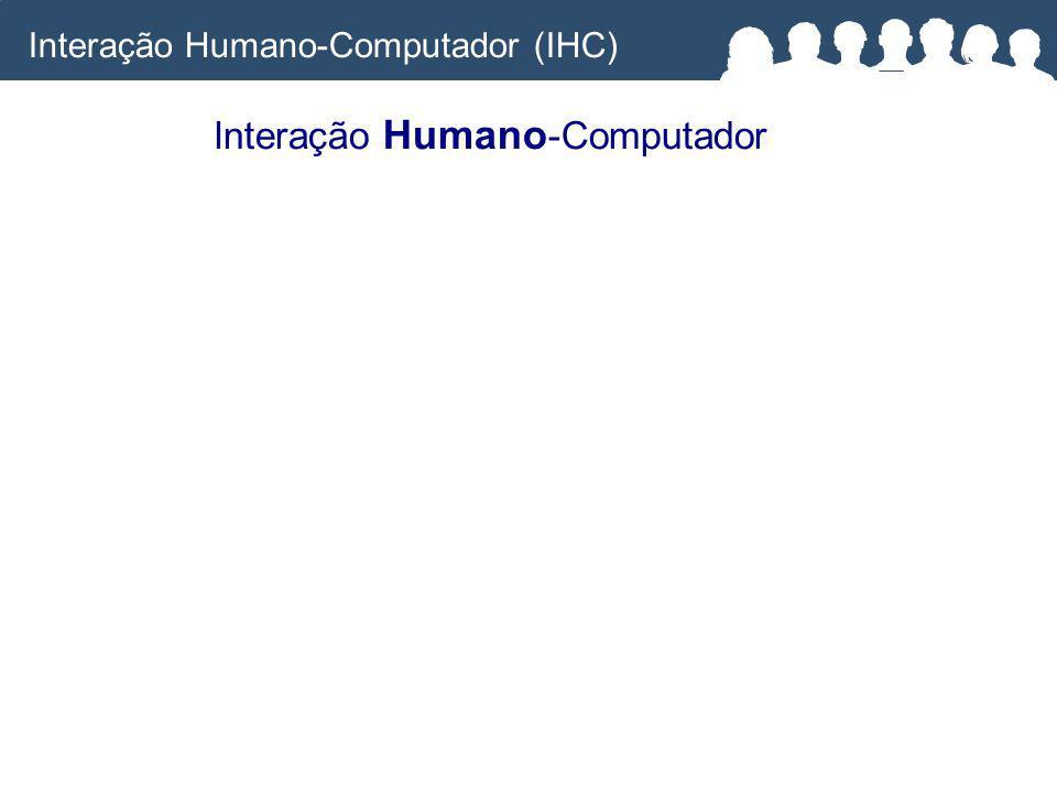 Interação Humano -Computador Interação Humano-Computador (IHC)