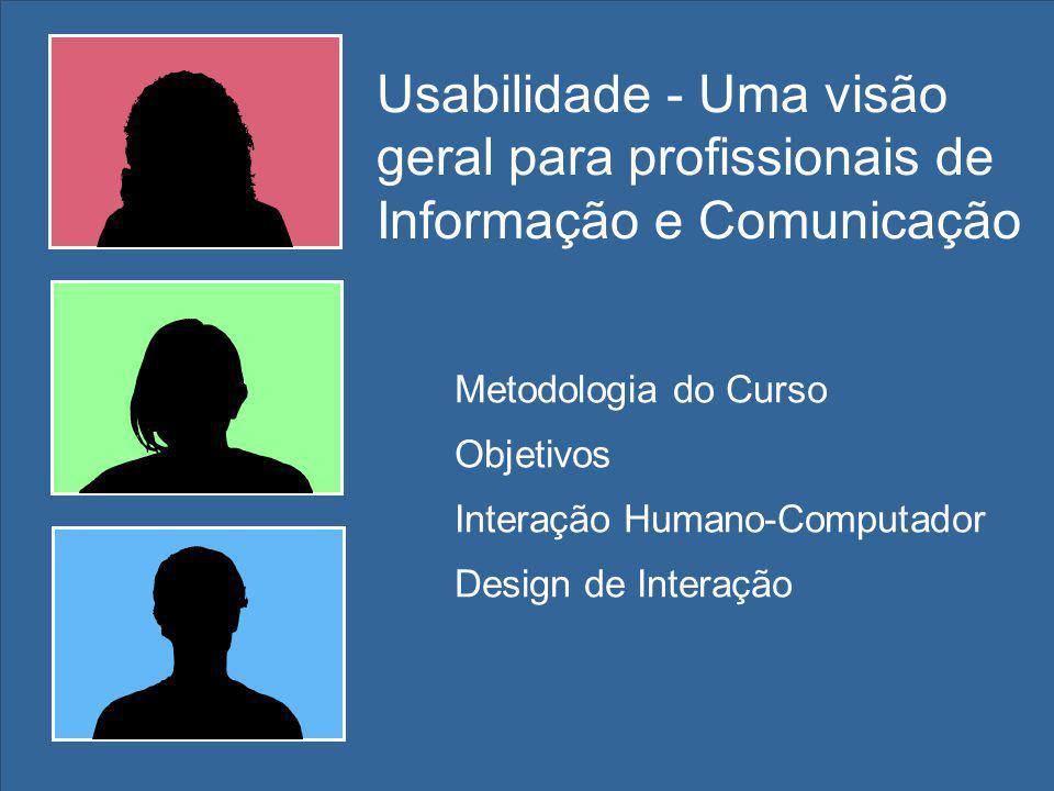 Metodologia do Curso Objetivos Interação Humano-Computador Design de Interação Usabilidade - Uma visão geral para profissionais de Informação e Comunicação