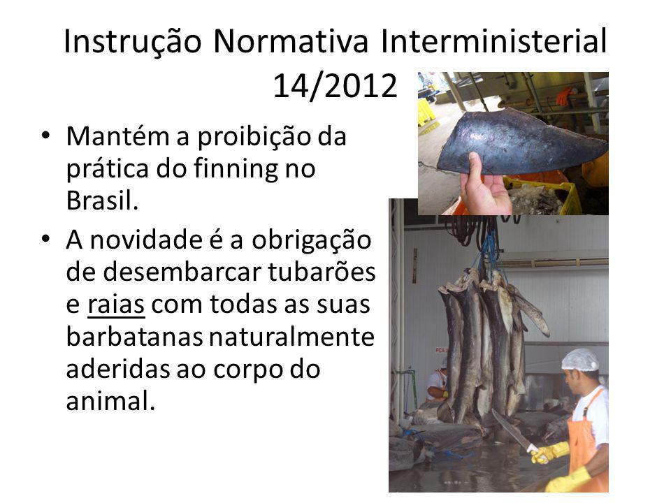 Instrução Normativa Interministerial 14/2012 Mantém a proibição da prática do finning no Brasil. A novidade é a obrigação de desembarcar tubarões e ra