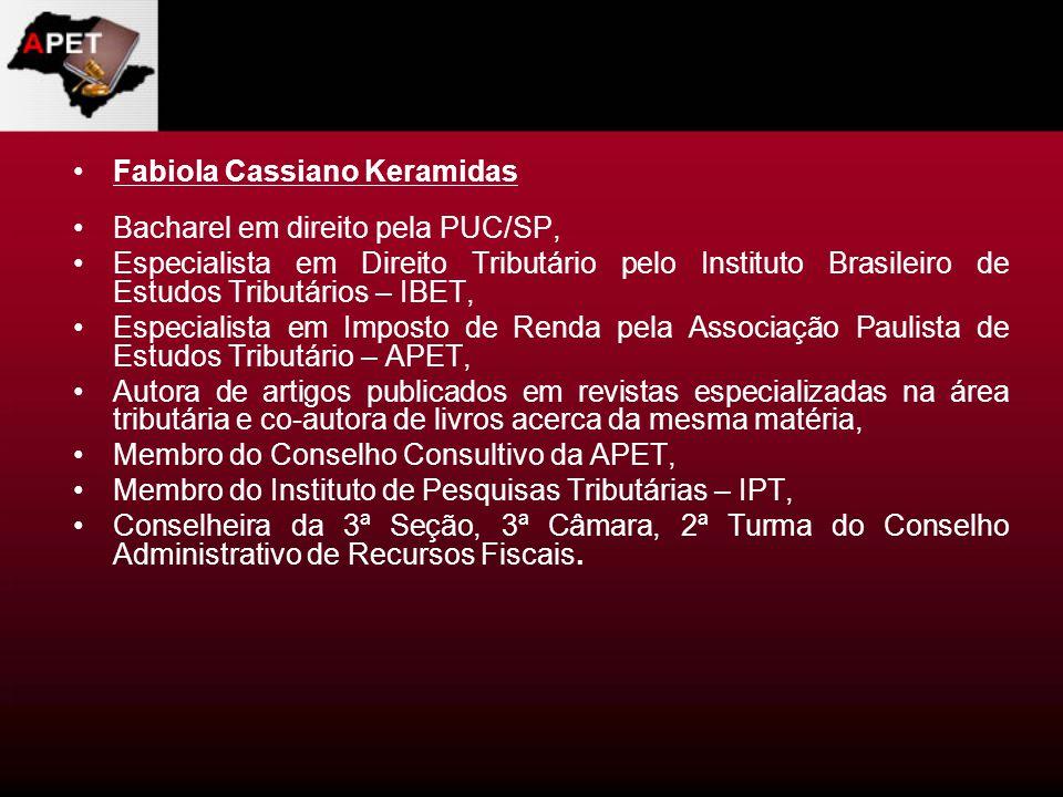 Fabiola Cassiano Keramidas Bacharel em direito pela PUC/SP, Especialista em Direito Tributário pelo Instituto Brasileiro de Estudos Tributários – IBET
