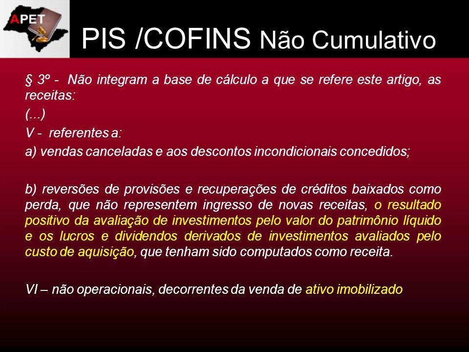 PIS /COFINS Não Cumulativo § 3º - Não integram a base de cálculo a que se refere este artigo, as receitas: (...) V - referentes a: a) vendas cancelada