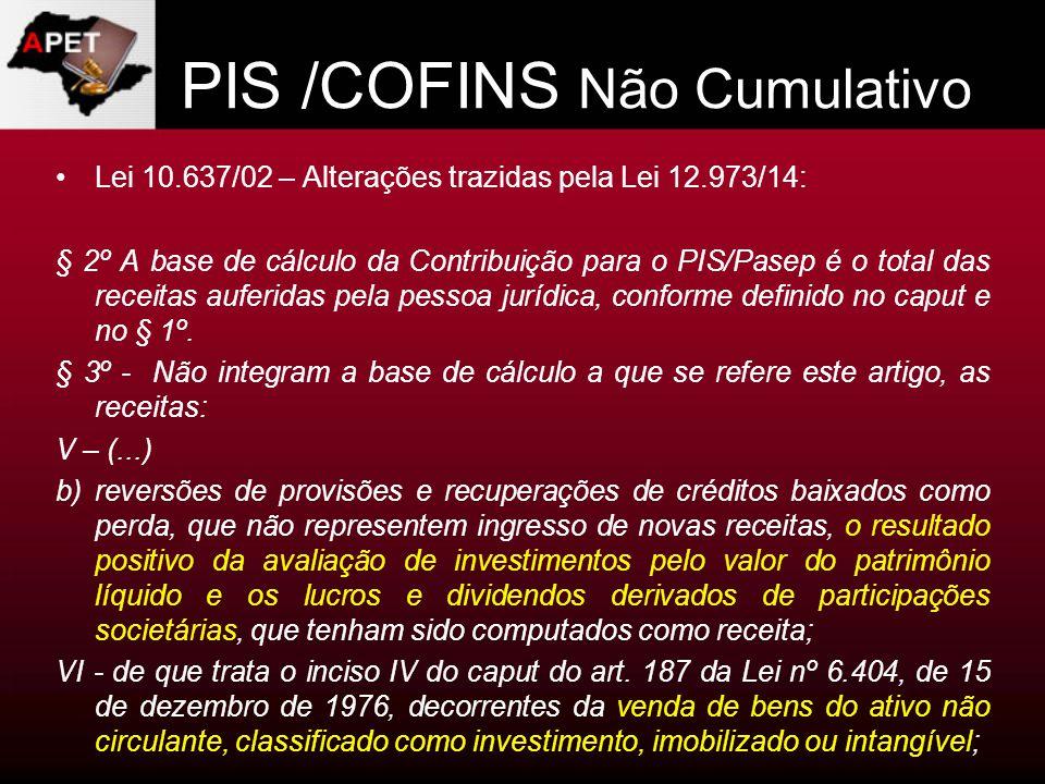 PIS /COFINS Não Cumulativo Lei 10.637/02 – Alterações trazidas pela Lei 12.973/14: § 2º A base de cálculo da Contribuição para o PIS/Pasep é o total d