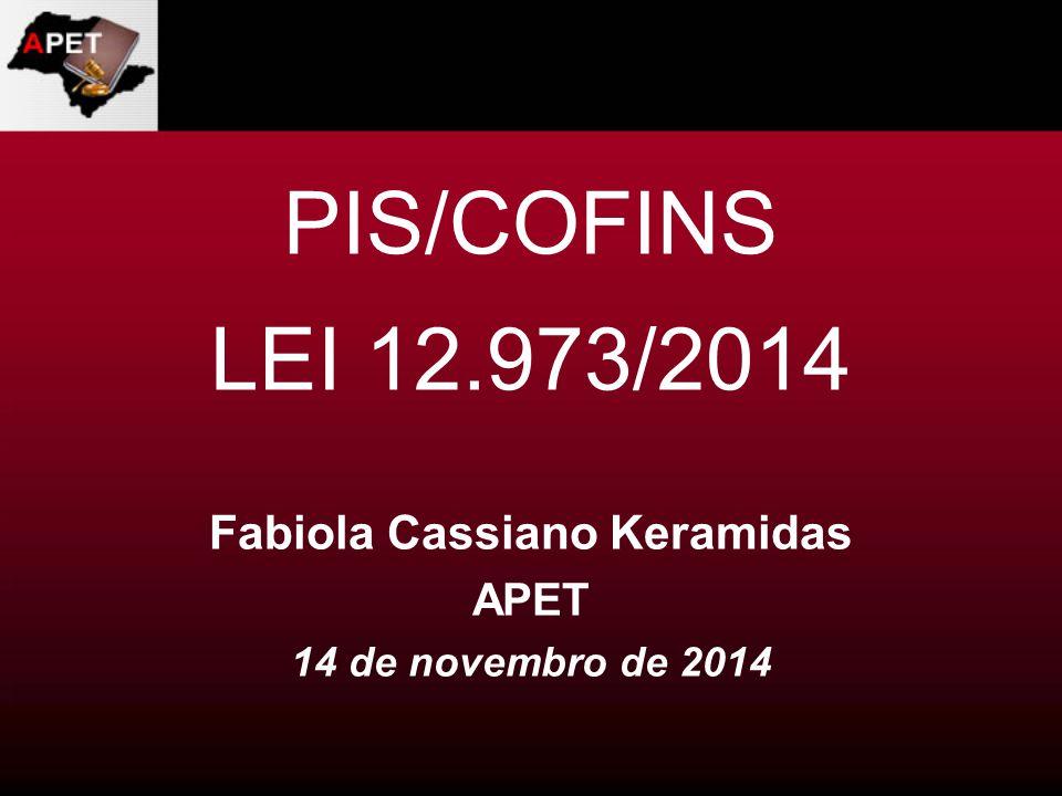 PIS/COFINS LEI 12.973/2014 Fabiola Cassiano Keramidas APET 14 de novembro de 2014