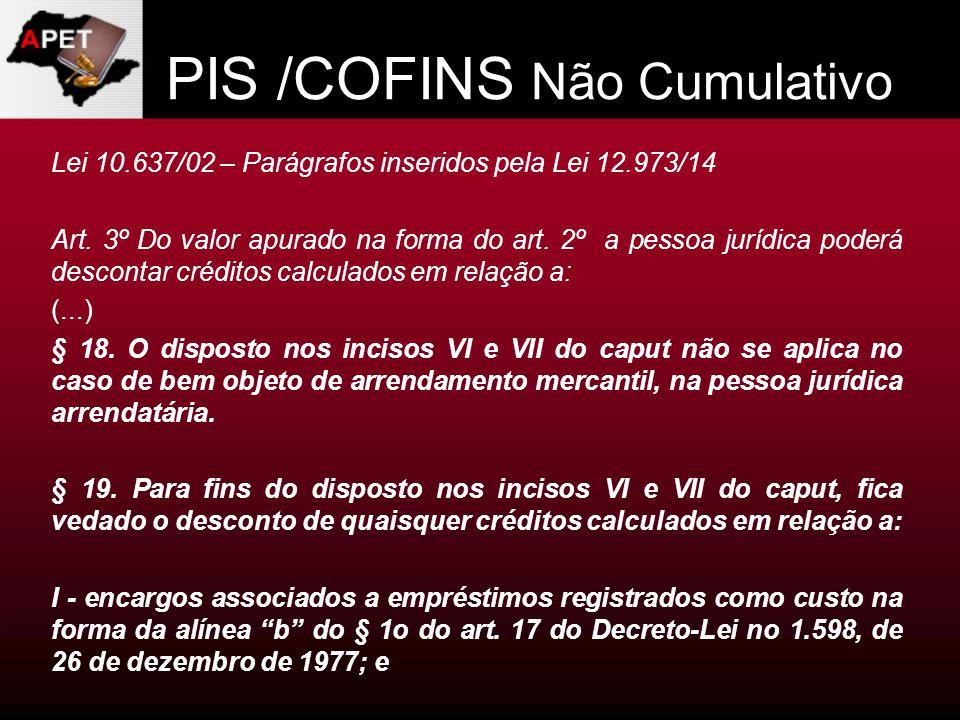 PIS /COFINS Não Cumulativo Lei 10.637/02 – Parágrafos inseridos pela Lei 12.973/14 Art. 3º Do valor apurado na forma do art. 2º a pessoa jurídica pode