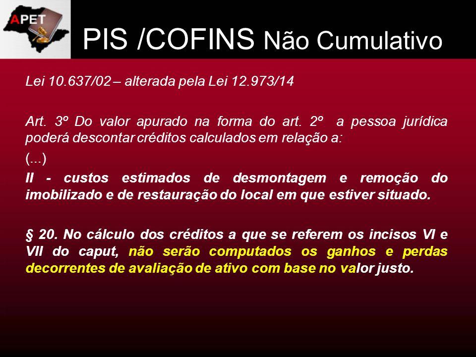 PIS /COFINS Não Cumulativo Lei 10.637/02 – alterada pela Lei 12.973/14 Art. 3º Do valor apurado na forma do art. 2º a pessoa jurídica poderá descontar