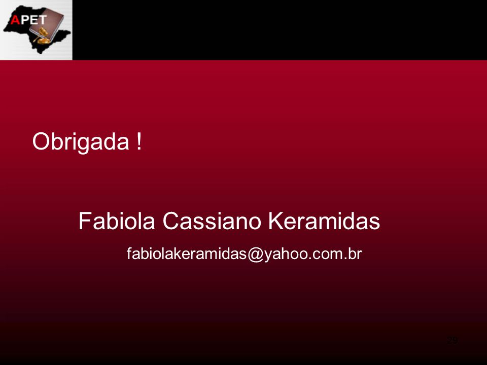 29 Obrigada ! Fabiola Cassiano Keramidas fabiolakeramidas@yahoo.com.br