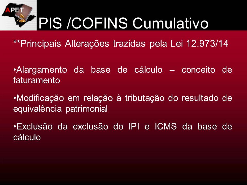PIS /COFINS Cumulativo **Principais Alterações trazidas pela Lei 12.973/14 Alargamento da base de cálculo – conceito de faturamento Modificação em rel