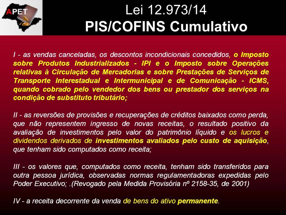 Lei 12.973/14 PIS/COFINS Cumulativo I - as vendas canceladas, os descontos incondicionais concedidos, o Imposto sobre Produtos Industrializados - IPI