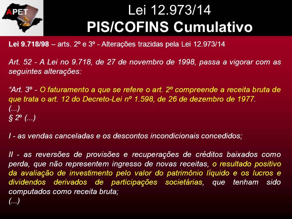Lei 12.973/14 PIS/COFINS Cumulativo Lei 9.718/98 – arts. 2º e 3º - Alterações trazidas pela Lei 12.973/14 Art. 52 - A Lei no 9.718, de 27 de novembro