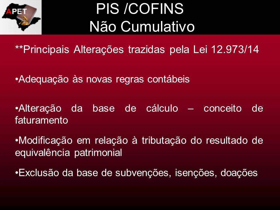 PIS /COFINS Não Cumulativo **Principais Alterações trazidas pela Lei 12.973/14 Adequação às novas regras contábeis Alteração da base de cálculo – conc