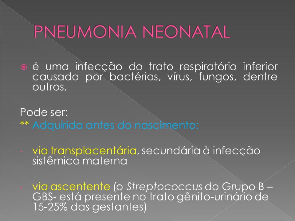  é uma infecção do trato respiratório inferior causada por bactérias, vírus, fungos, dentre outros. Pode ser: ** Adquirida antes do nascimento: - via