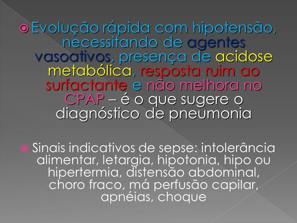  Evolução rápida com hipotensão, necessitando de agentes vasoativos, presença de acidose metabólica, resposta ruim ao surfactante e não melhora no CP