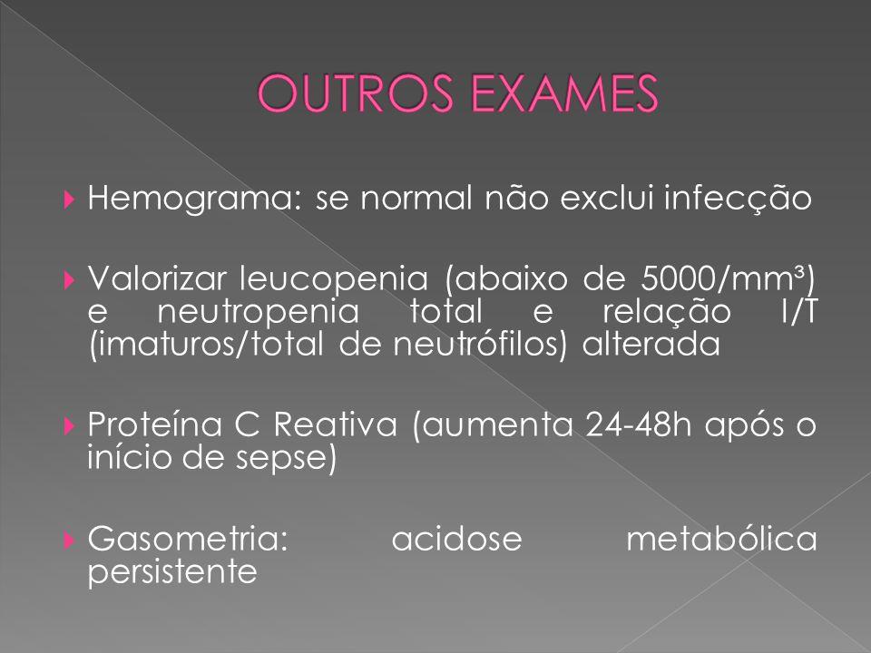  Hemograma: se normal não exclui infecção  Valorizar leucopenia (abaixo de 5000/mm³) e neutropenia total e relação I/T (imaturos/total de neutrófilo