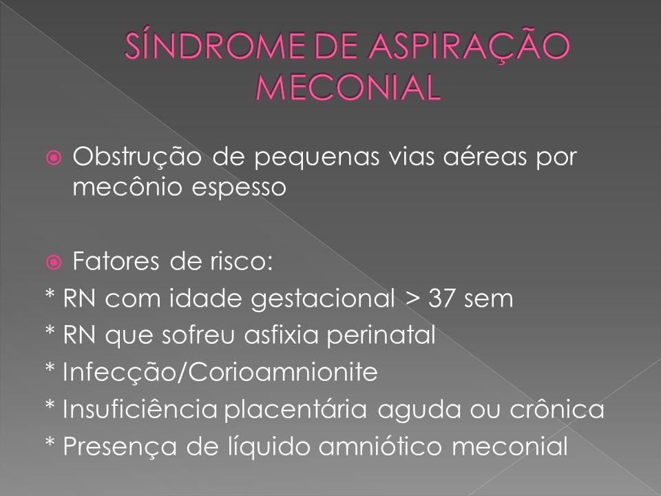  Obstrução de pequenas vias aéreas por mecônio espesso  Fatores de risco: * RN com idade gestacional > 37 sem * RN que sofreu asfixia perinatal * In