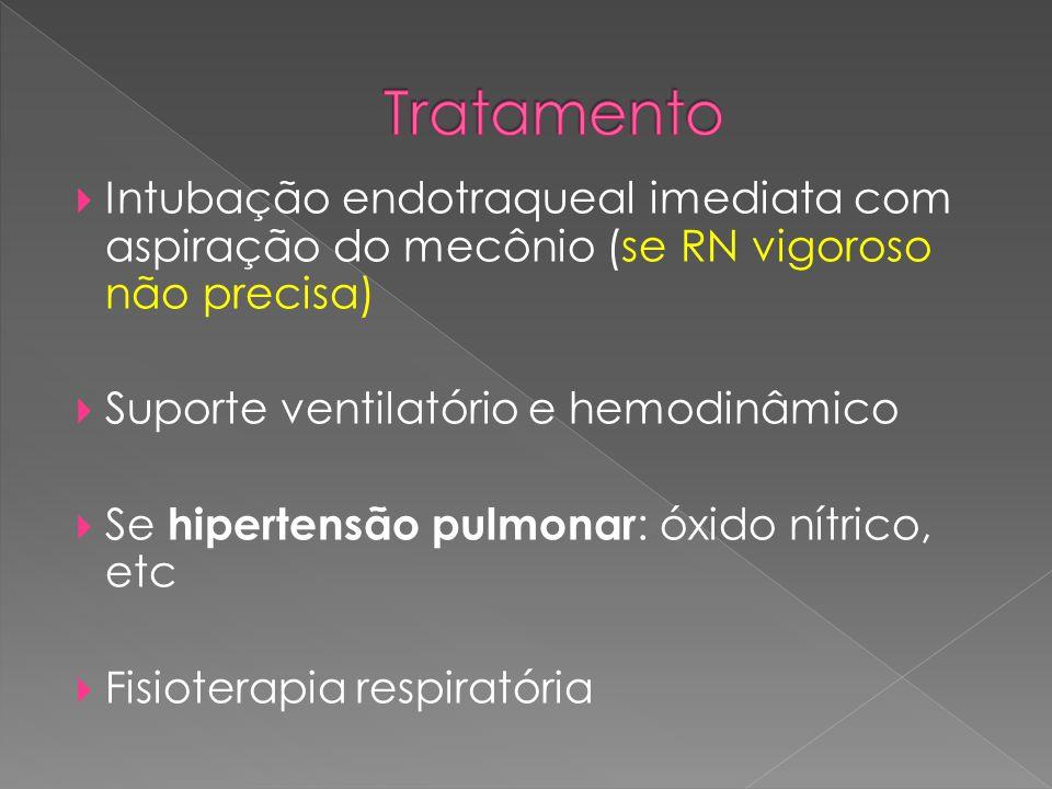  Intubação endotraqueal imediata com aspiração do mecônio (se RN vigoroso não precisa)  Suporte ventilatório e hemodinâmico  Se hipertensão pulmona