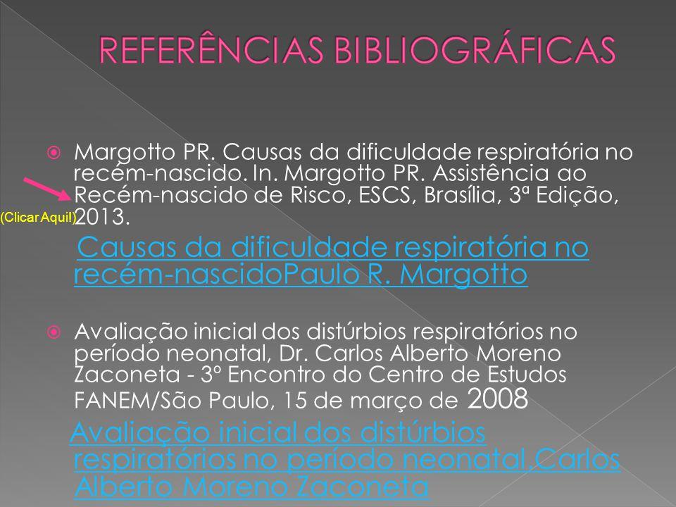  Margotto PR. Causas da dificuldade respiratória no recém-nascido. In. Margotto PR. Assistência ao Recém-nascido de Risco, ESCS, Brasília, 3ª Edição,