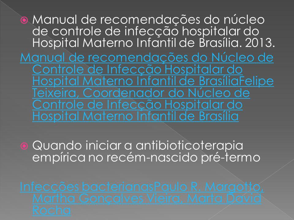 Manual de recomendações do núcleo de controle de infecção hospitalar do Hospital Materno Infantil de Brasília. 2013. Manual de recomendações do Núcl