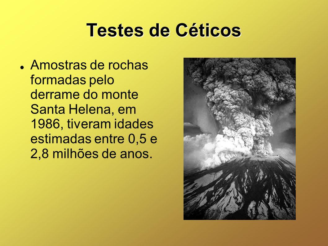 Testes de Céticos Amostras de rochas formadas pelo derrame do monte Santa Helena, em 1986, tiveram idades estimadas entre 0,5 e 2,8 milhões de anos.