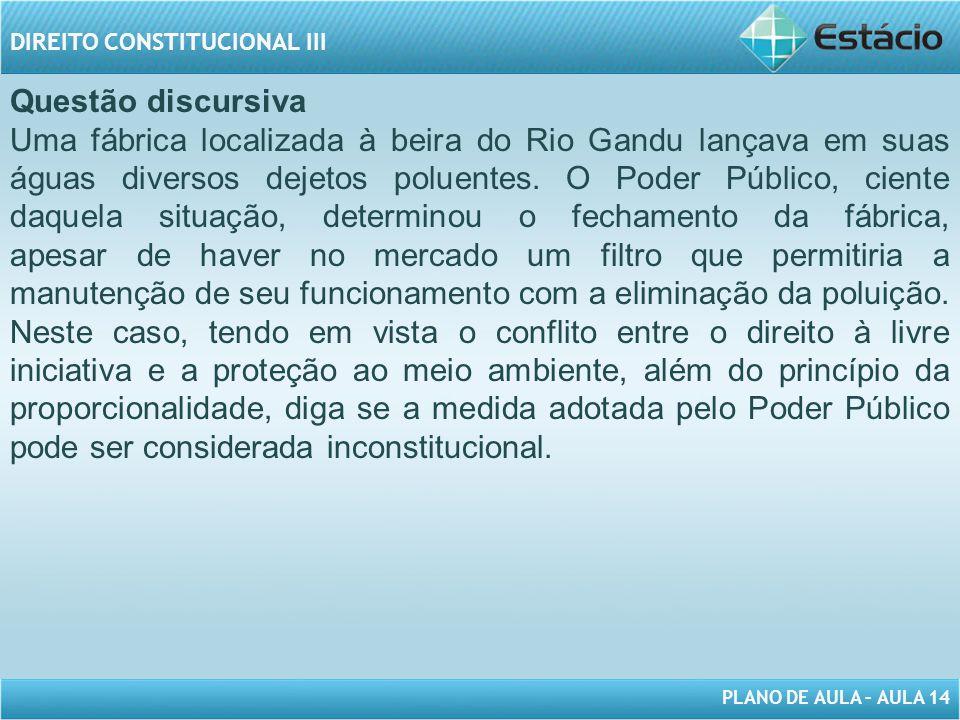 PLANO DE AULA – AULA 14 DIREITO CONSTITUCIONAL III Questão discursiva Uma fábrica localizada à beira do Rio Gandu lançava em suas águas diversos dejet