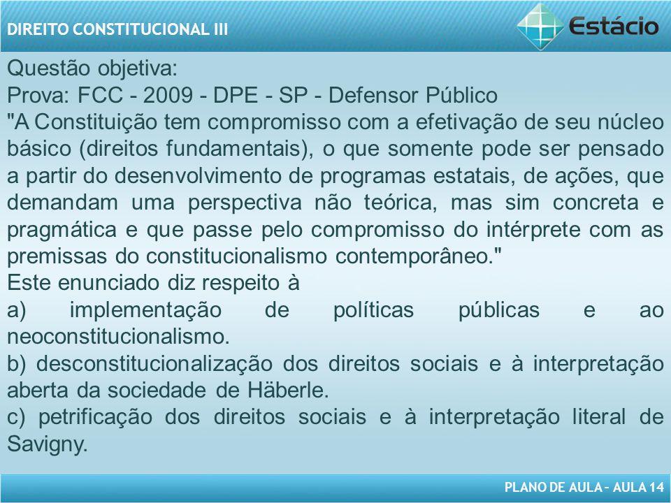 PLANO DE AULA – AULA 14 DIREITO CONSTITUCIONAL III Questão objetiva: Prova: FCC - 2009 - DPE - SP - Defensor Público