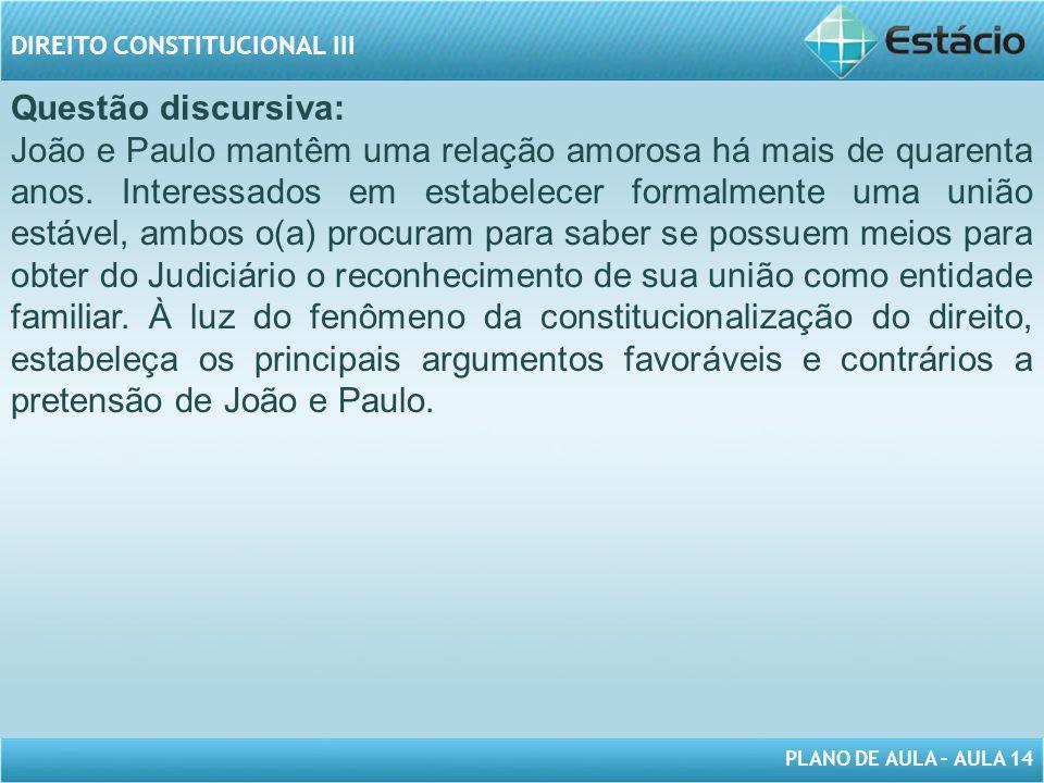 PLANO DE AULA – AULA 14 DIREITO CONSTITUCIONAL III Questão discursiva: João e Paulo mantêm uma relação amorosa há mais de quarenta anos. Interessados