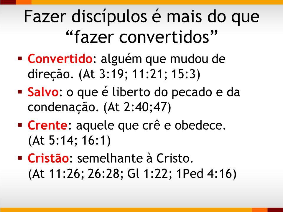 Fazer discípulos é mais do que fazer convertidos Obs.: Evangélico?!?!.