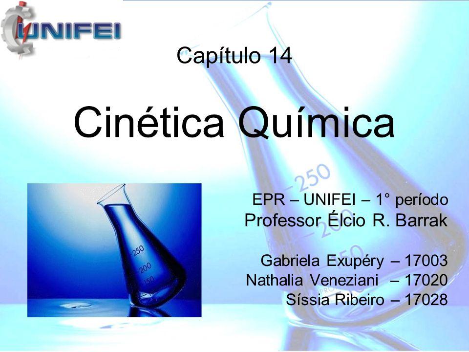 EPR – UNIFEI – 1° período Professor Élcio R. Barrak Gabriela Exupéry – 17003 Nathalia Veneziani – 17020 Síssia Ribeiro – 17028 Cinética Química Capítu