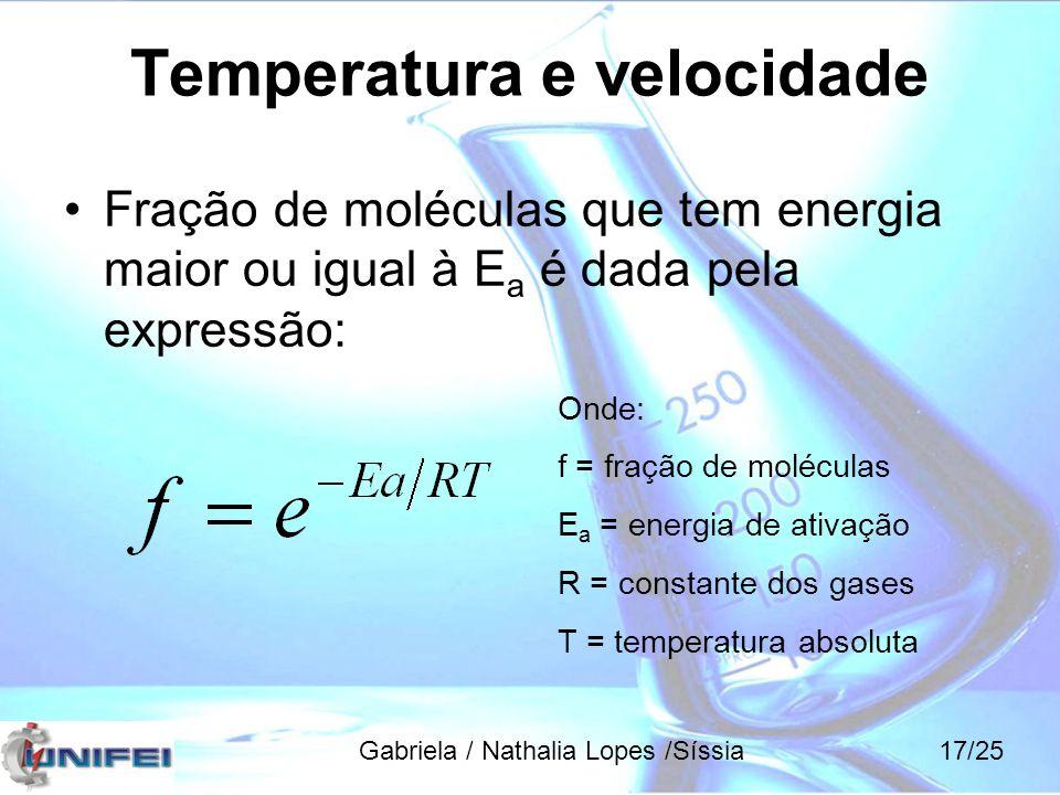Fração de moléculas que tem energia maior ou igual à E a é dada pela expressão: Onde: f = fração de moléculas E a = energia de ativação R = constante