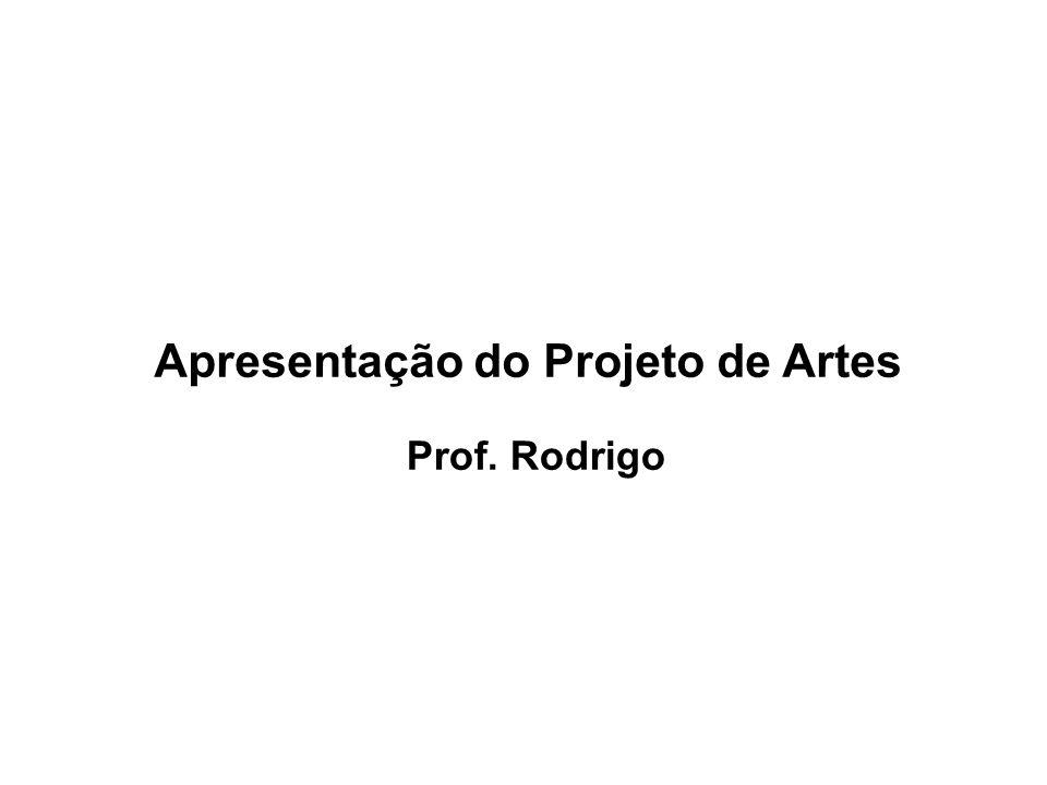 Apresentação do Projeto de Artes Prof. Rodrigo