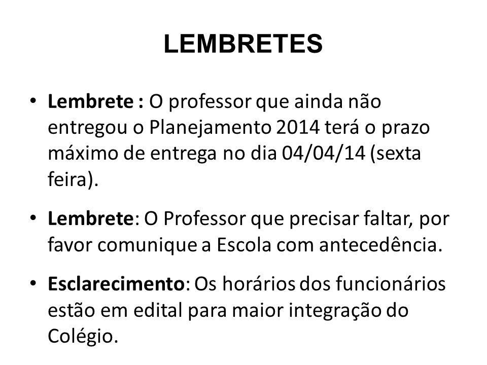 LEMBRETES Lembrete : O professor que ainda não entregou o Planejamento 2014 terá o prazo máximo de entrega no dia 04/04/14 (sexta feira). Lembrete: O