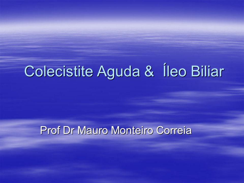 Colecistite Aguda & Íleo Biliar Prof Dr Mauro Monteiro Correia
